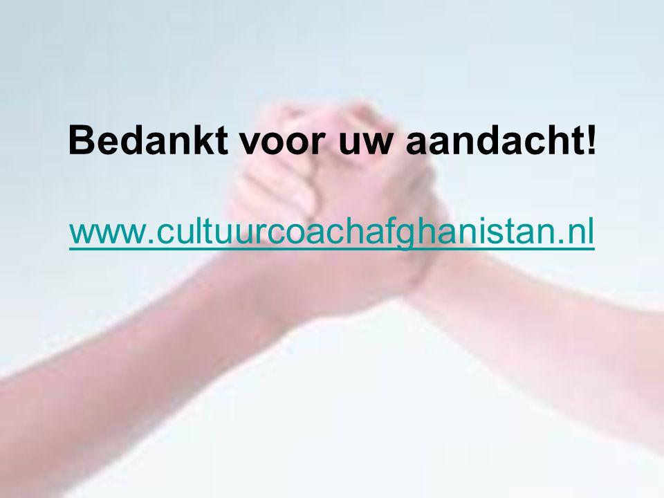 Bedankt voor uw aandacht! www.cultuurcoachafghanistan.nl www.cultuurcoachafghanistan.nl