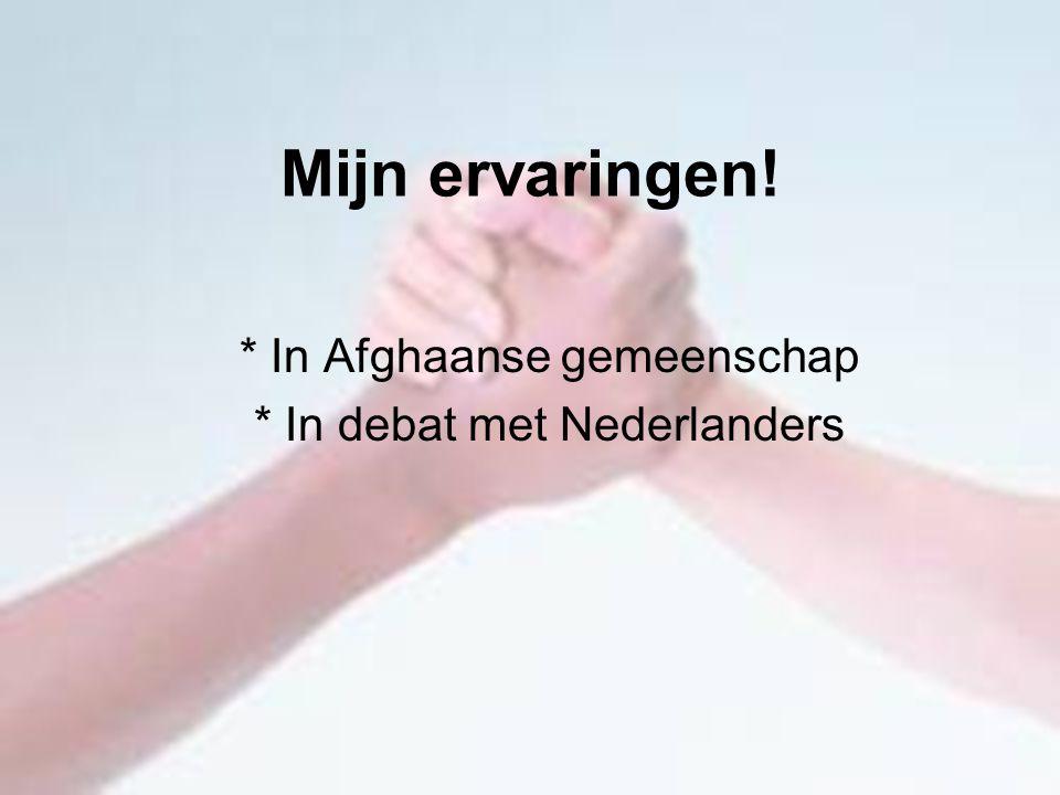 Mijn ervaringen! * In Afghaanse gemeenschap * In debat met Nederlanders