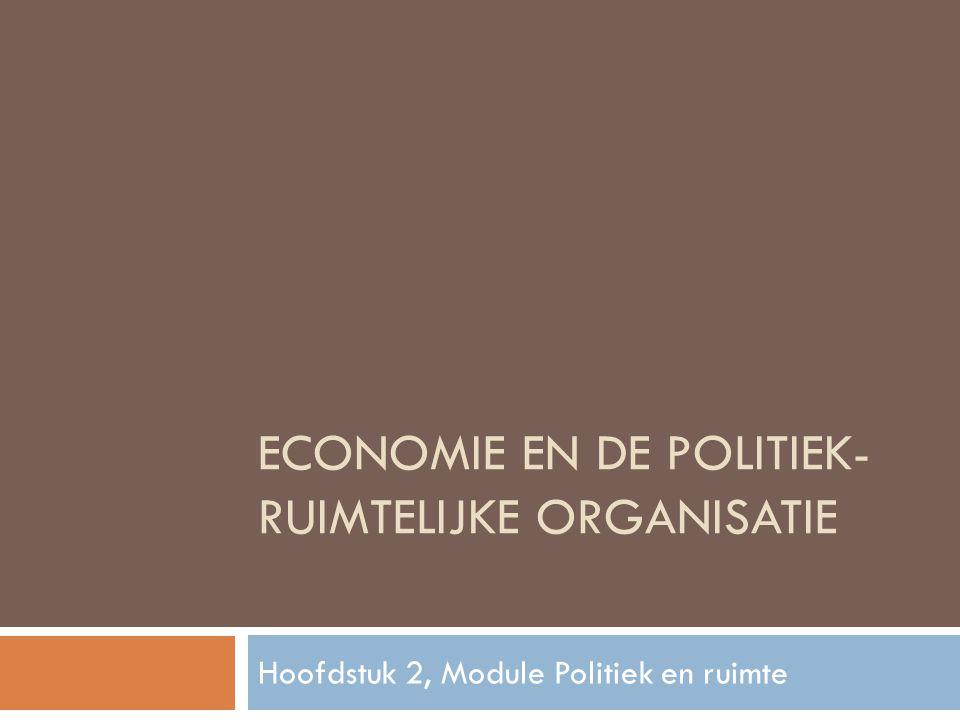 ECONOMIE EN DE POLITIEK- RUIMTELIJKE ORGANISATIE Hoofdstuk 2, Module Politiek en ruimte