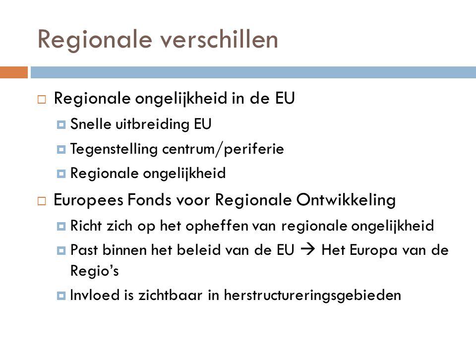 Regionale verschillen  Regionale ongelijkheid in de EU  Snelle uitbreiding EU  Tegenstelling centrum/periferie  Regionale ongelijkheid  Europees