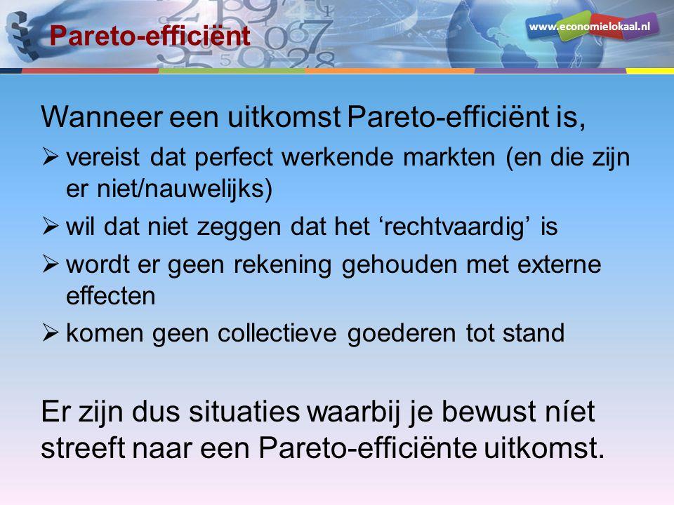 www.economielokaal.nl Pareto-efficiënt Wanneer een uitkomst Pareto-efficiënt is,  vereist dat perfect werkende markten (en die zijn er niet/nauwelijk