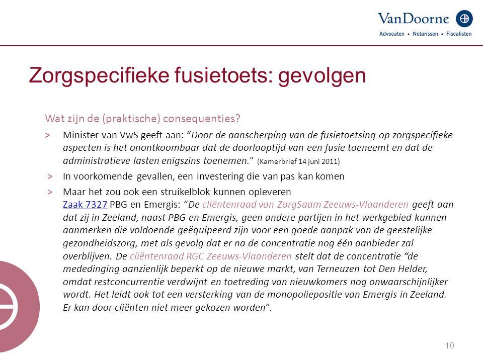 """10 Zorgspecifieke fusietoets: gevolgen Wat zijn de (praktische) consequenties? ˃ Minister van VwS geeft aan: """"Door de aanscherping van de fusietoetsin"""