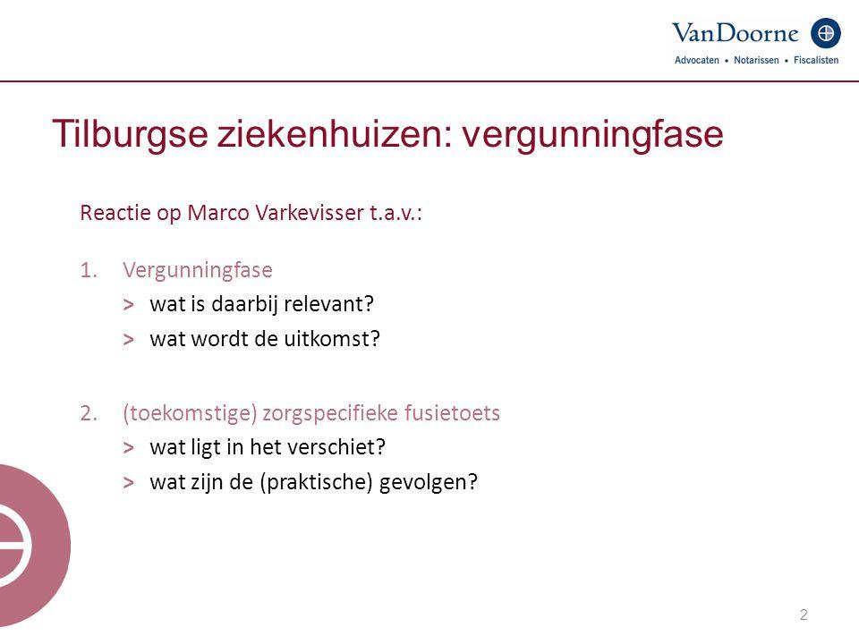 2 Tilburgse ziekenhuizen: vergunningfase Reactie op Marco Varkevisser t.a.v.: 1.Vergunningfase ˃ wat is daarbij relevant? ˃wat wordt de uitkomst? 2.(t