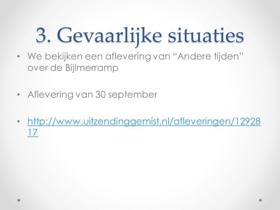 """3. Gevaarlijke situaties We bekijken een aflevering van """"Andere tijden"""" over de Bijlmerramp Aflevering van 30 september http://www.uitzendinggemist.nl"""