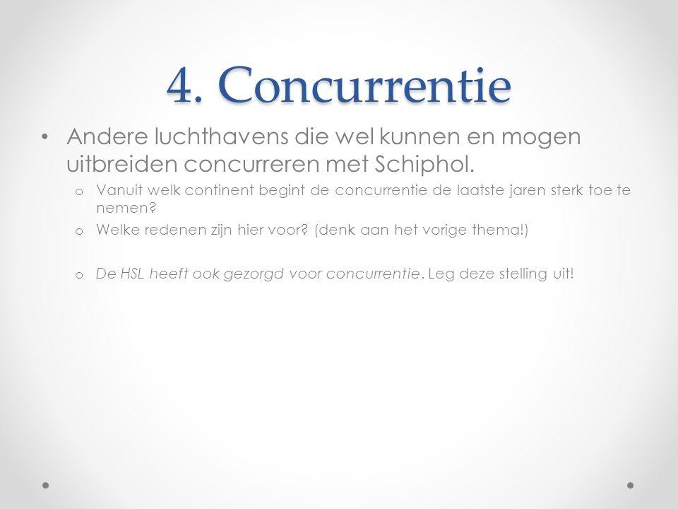 4. Concurrentie Andere luchthavens die wel kunnen en mogen uitbreiden concurreren met Schiphol. o Vanuit welk continent begint de concurrentie de laat