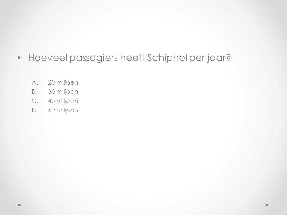 Hoeveel passagiers heeft Schiphol per jaar? A.20 miljoen B.30 miljoen C.40 miljoen D.50 miljoen