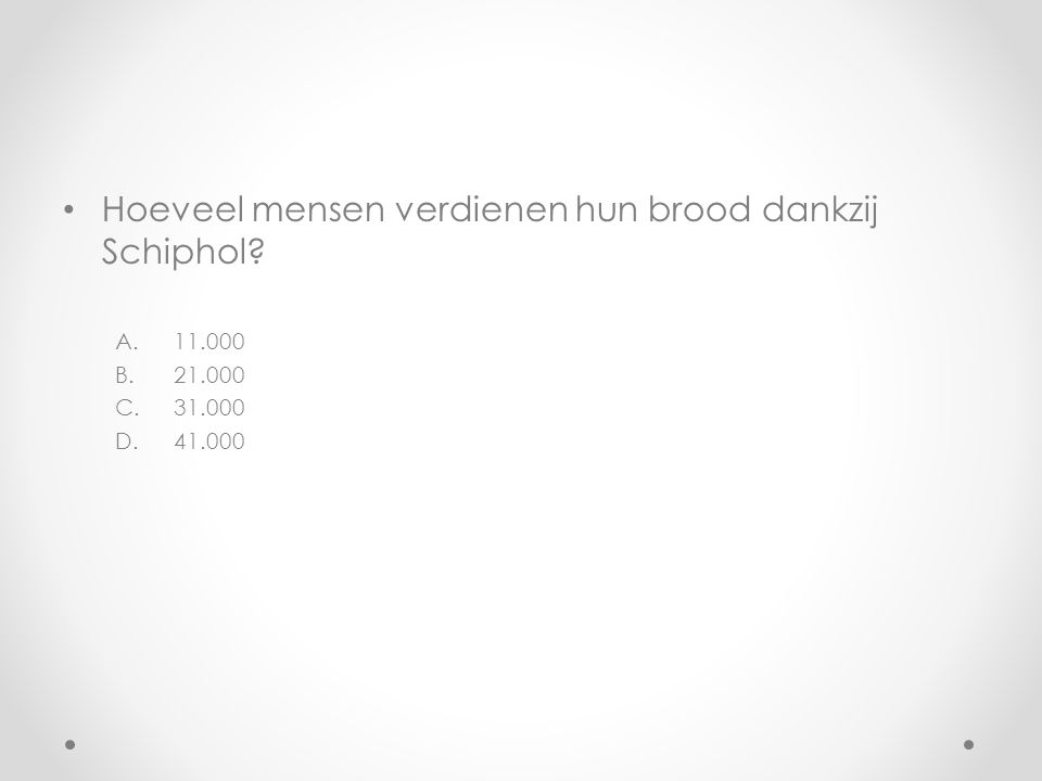 Hoeveel mensen verdienen hun brood dankzij Schiphol? A.11.000 B.21.000 C.31.000 D.41.000
