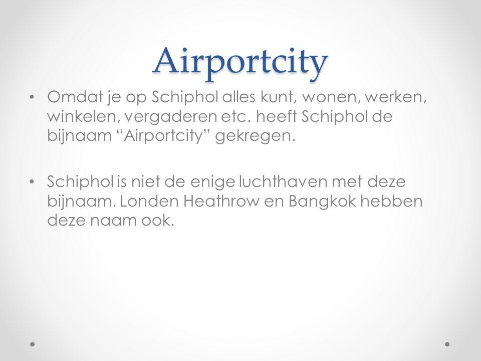 """Airportcity Omdat je op Schiphol alles kunt, wonen, werken, winkelen, vergaderen etc. heeft Schiphol de bijnaam """"Airportcity"""" gekregen. Schiphol is ni"""