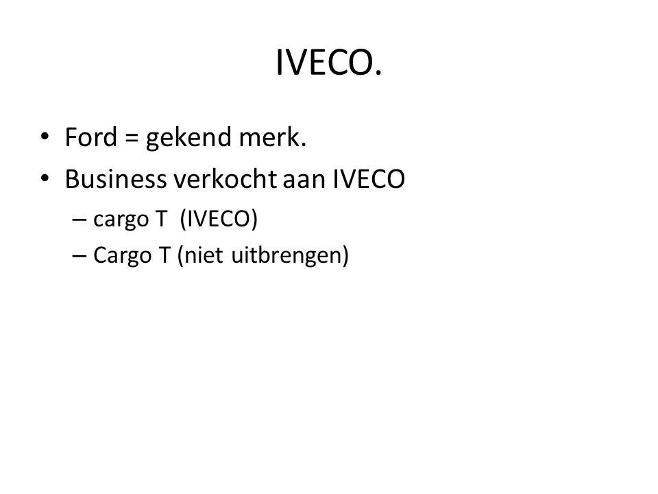 IVECO. Ford = gekend merk. Business verkocht aan IVECO – cargo T (IVECO) – Cargo T (niet uitbrengen)