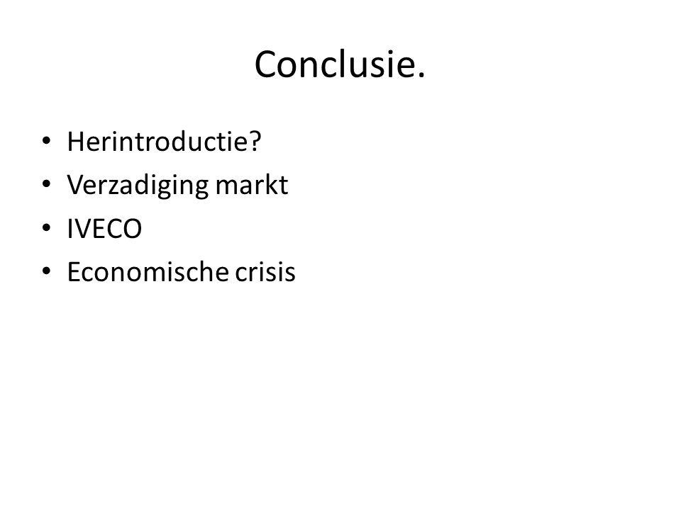 Conclusie. Herintroductie? Verzadiging markt IVECO Economische crisis