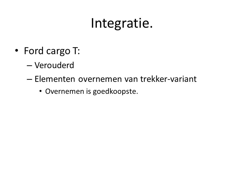 Integratie. Ford cargo T: – Verouderd – Elementen overnemen van trekker-variant Overnemen is goedkoopste.