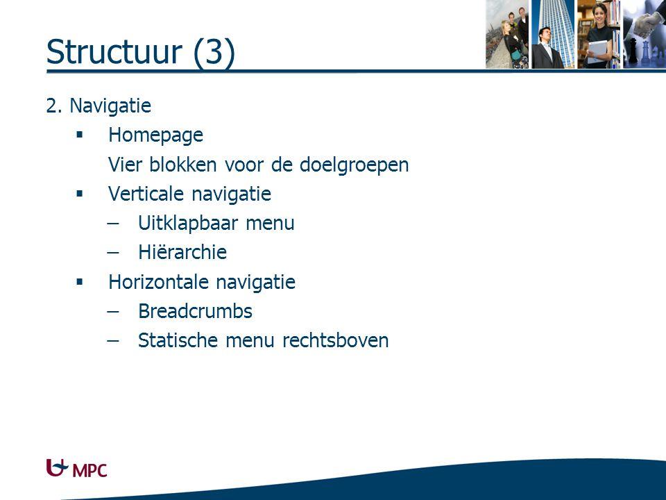 Structuur (3) 2. Navigatie  Homepage Vier blokken voor de doelgroepen  Verticale navigatie − Uitklapbaar menu − Hiërarchie  Horizontale navigatie −
