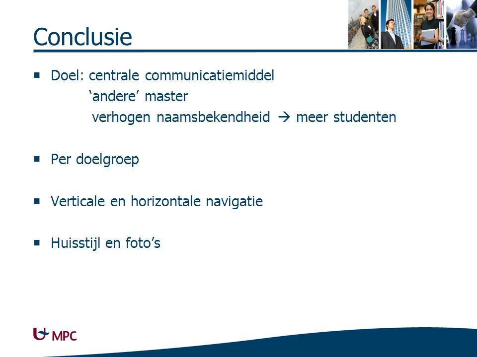 Conclusie  Doel: centrale communicatiemiddel 'andere' master verhogen naamsbekendheid  meer studenten  Per doelgroep  Verticale en horizontale nav