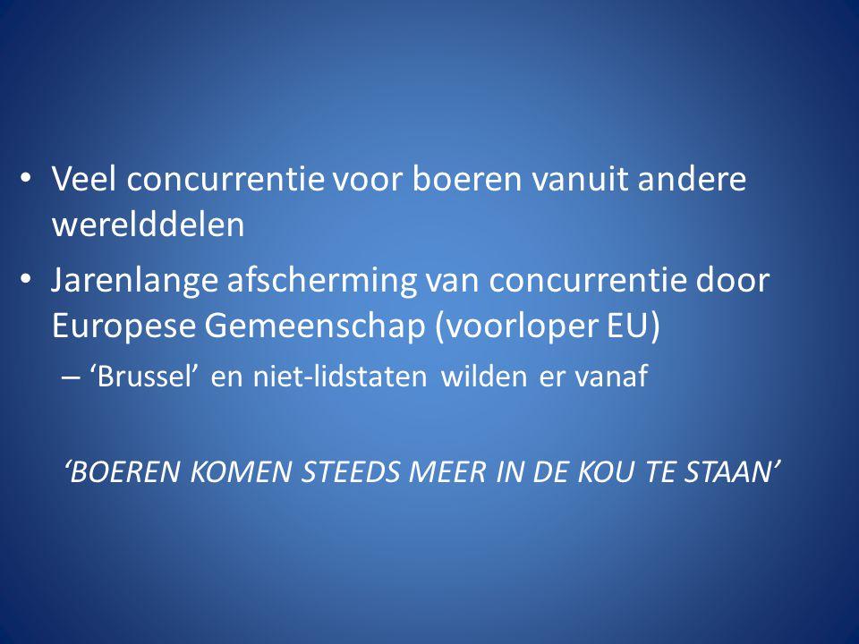 Veel concurrentie voor boeren vanuit andere werelddelen Jarenlange afscherming van concurrentie door Europese Gemeenschap (voorloper EU) – 'Brussel' en niet-lidstaten wilden er vanaf 'BOEREN KOMEN STEEDS MEER IN DE KOU TE STAAN'