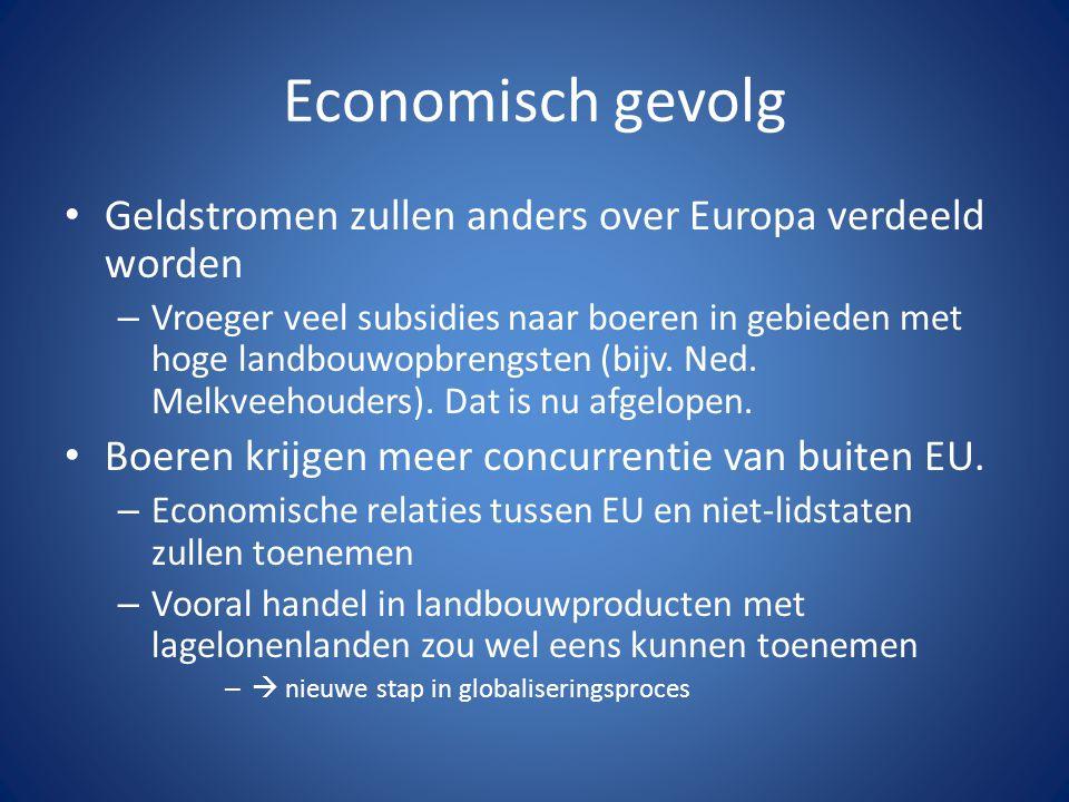 Economisch gevolg Geldstromen zullen anders over Europa verdeeld worden – Vroeger veel subsidies naar boeren in gebieden met hoge landbouwopbrengsten (bijv.