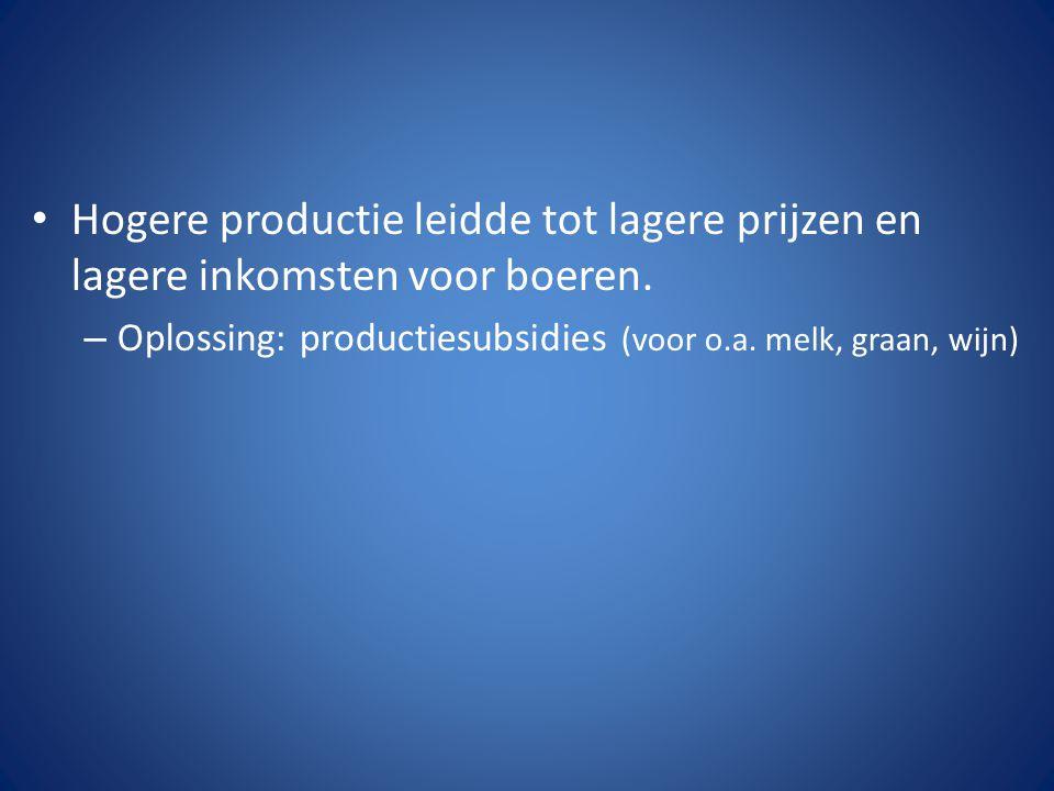 – Oplossing: productiesubsidies (voor o.a. melk, graan, wijn)