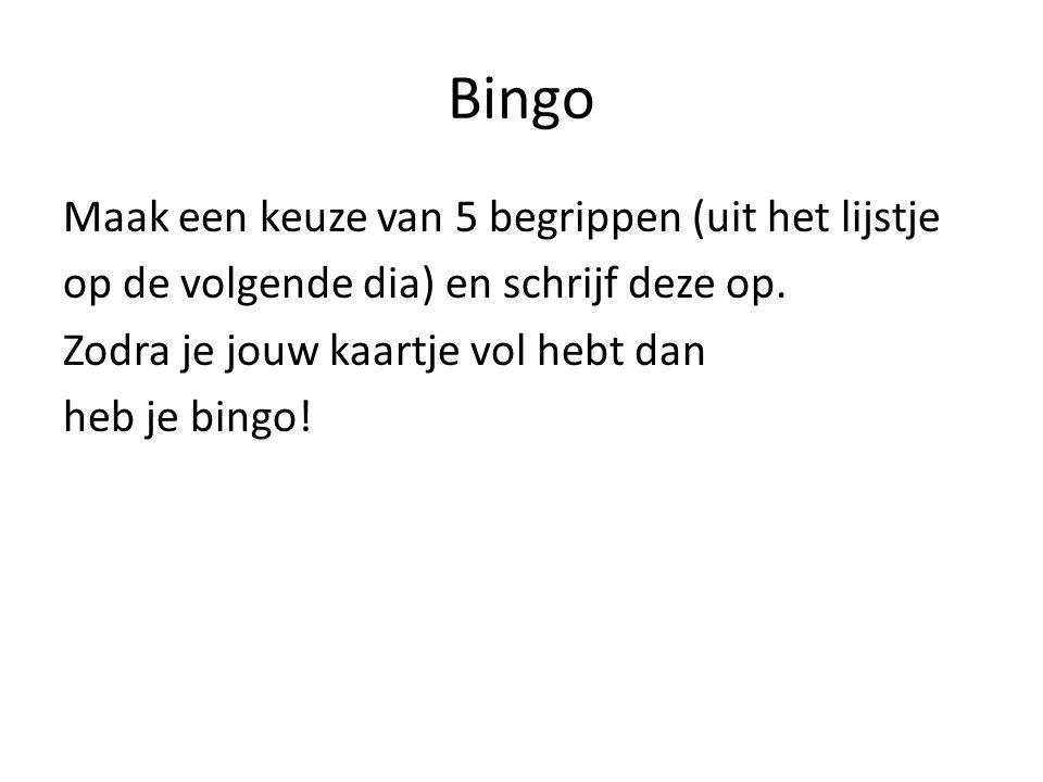 Bingo Maak een keuze van 5 begrippen (uit het lijstje op de volgende dia) en schrijf deze op.