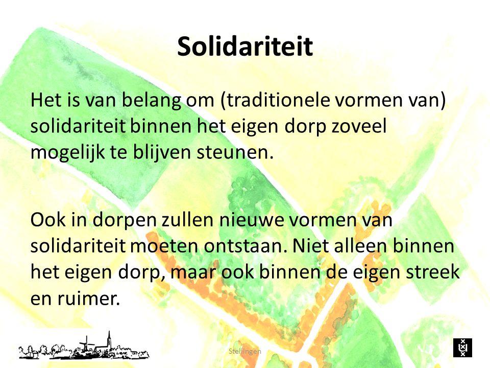Solidariteit Het is van belang om (traditionele vormen van) solidariteit binnen het eigen dorp zoveel mogelijk te blijven steunen. Stellingen Ook in d