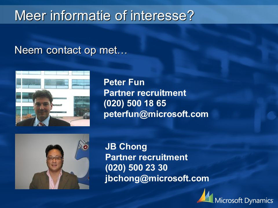 Meer informatie of interesse? Neem contact op met… Peter Fun Partner recruitment (020) 500 18 65 peterfun@microsoft.com JB Chong Partner recruitment (