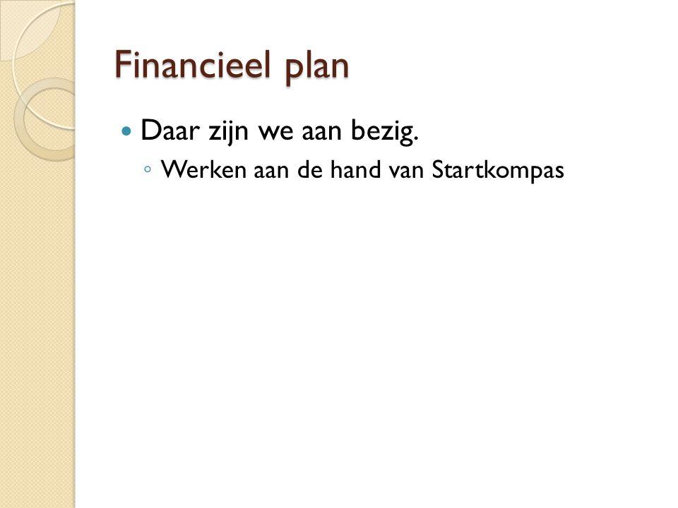 Financieel plan Daar zijn we aan bezig. ◦ Werken aan de hand van Startkompas