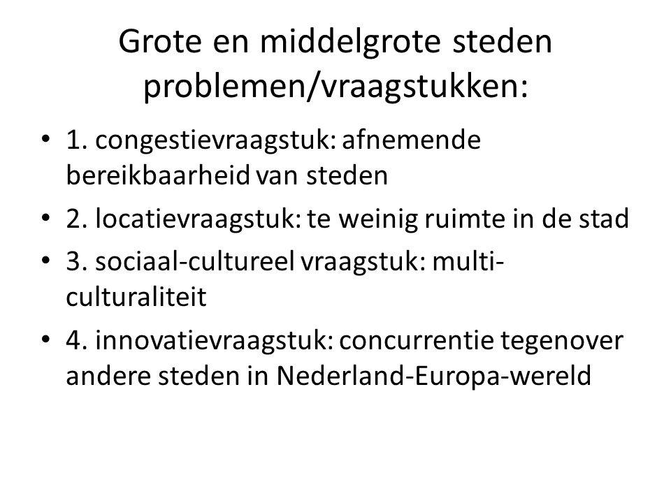 Grote en middelgrote steden problemen/vraagstukken: 1. congestievraagstuk: afnemende bereikbaarheid van steden 2. locatievraagstuk: te weinig ruimte i