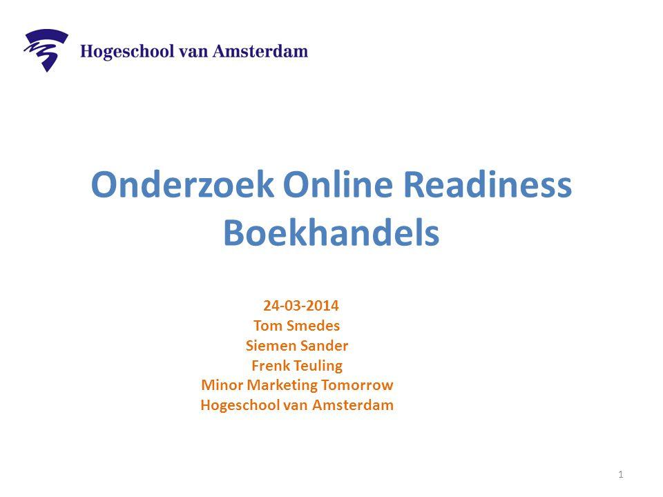 Onderzoek Online Readiness Boekhandels 24-03-2014 Tom Smedes Siemen Sander Frenk Teuling Minor Marketing Tomorrow Hogeschool van Amsterdam 1