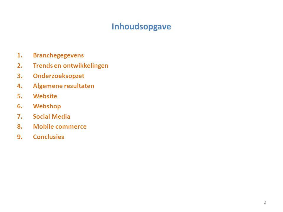 Inhoudsopgave 1.Branchegegevens 2.Trends en ontwikkelingen 3.Onderzoeksopzet 4.Algemene resultaten 5.Website 6.Webshop 7.Social Media 8.Mobile commerc