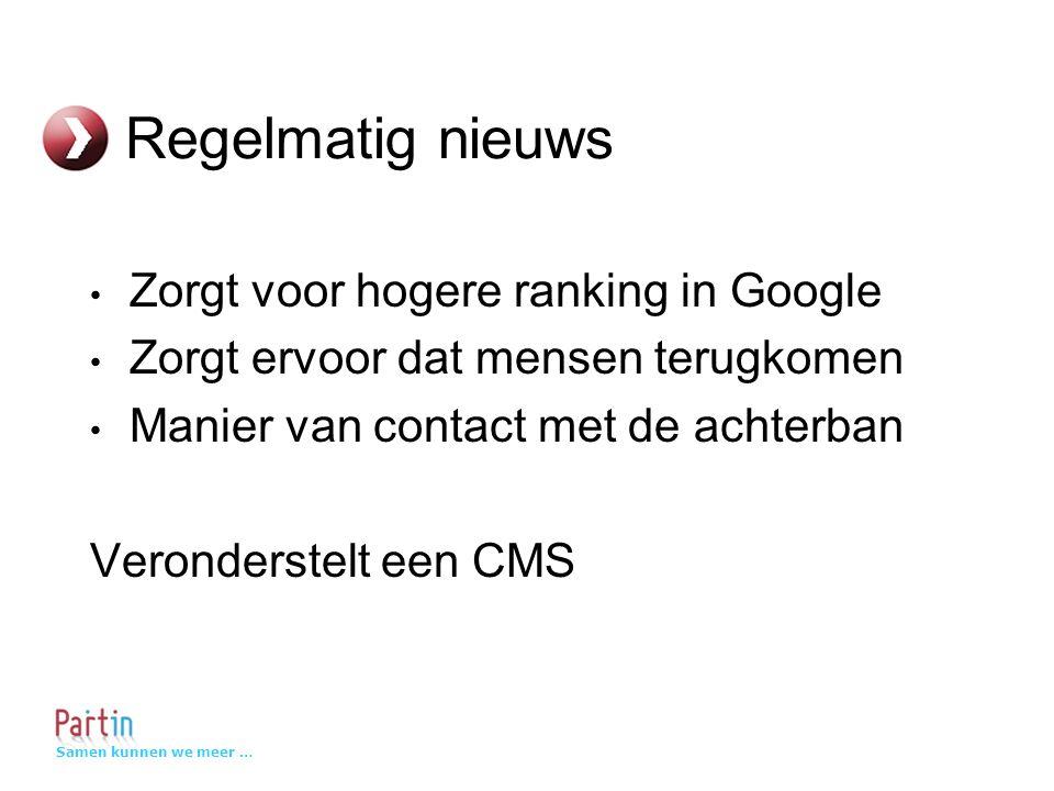 Samen kunnen we meer … Regelmatig nieuws Zorgt voor hogere ranking in Google Zorgt ervoor dat mensen terugkomen Manier van contact met de achterban Veronderstelt een CMS