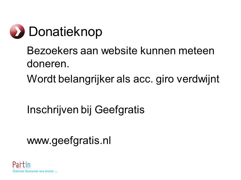 Samen kunnen we meer … Donatieknop Bezoekers aan website kunnen meteen doneren.