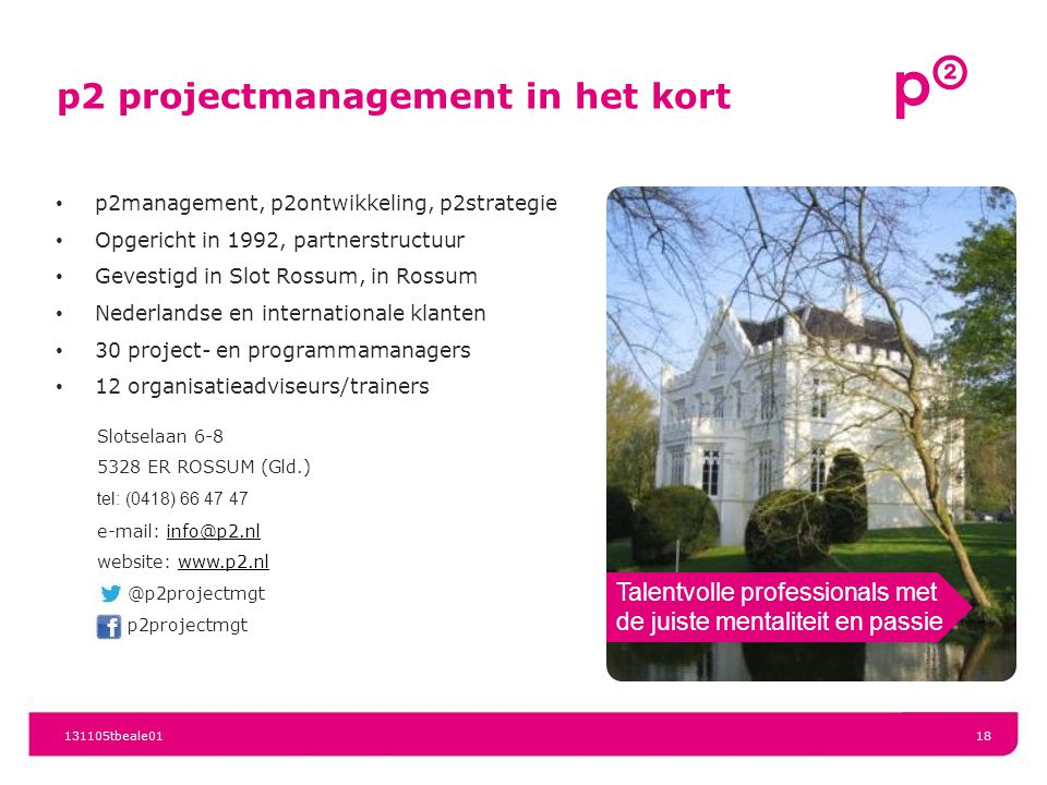 p2 projectmanagement in het kort p2management, p2ontwikkeling, p2strategie Opgericht in 1992, partnerstructuur Gevestigd in Slot Rossum, in Rossum Ned