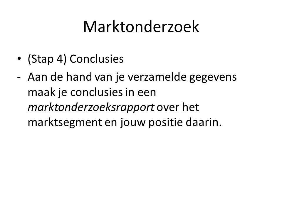 Marktonderzoek (Stap 4) Conclusies -Aan de hand van je verzamelde gegevens maak je conclusies in een marktonderzoeksrapport over het marktsegment en j