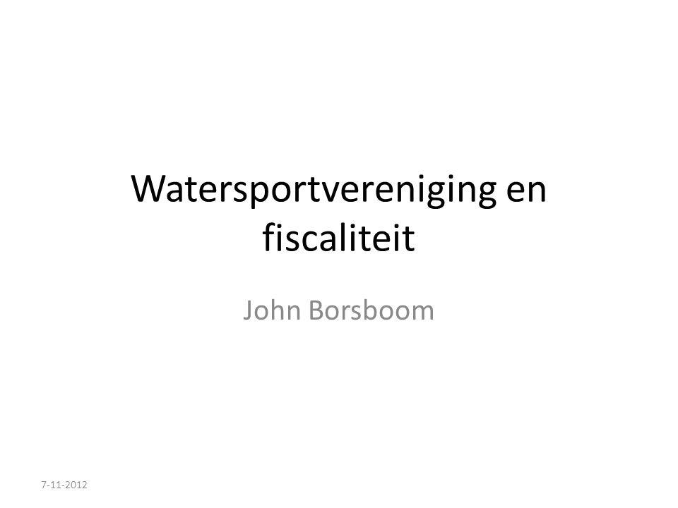 Watersportvereniging en fiscaliteit John Borsboom 7-11-2012