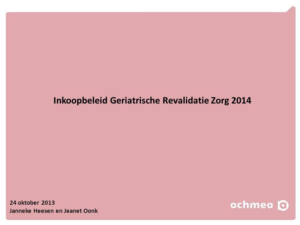 Inkoopbeleid Geriatrische Revalidatie Zorg 2014 24 oktober 2013 Janneke Heesen en Jeanet Oonk
