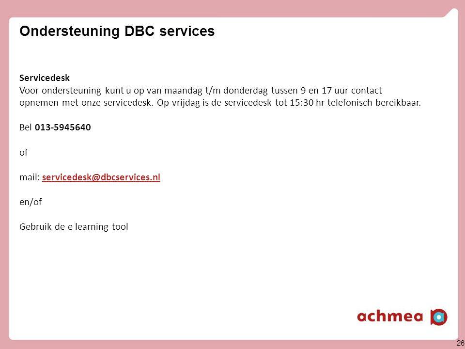 26 Ondersteuning DBC services Servicedesk Voor ondersteuning kunt u op van maandag t/m donderdag tussen 9 en 17 uur contact opnemen met onze servicede