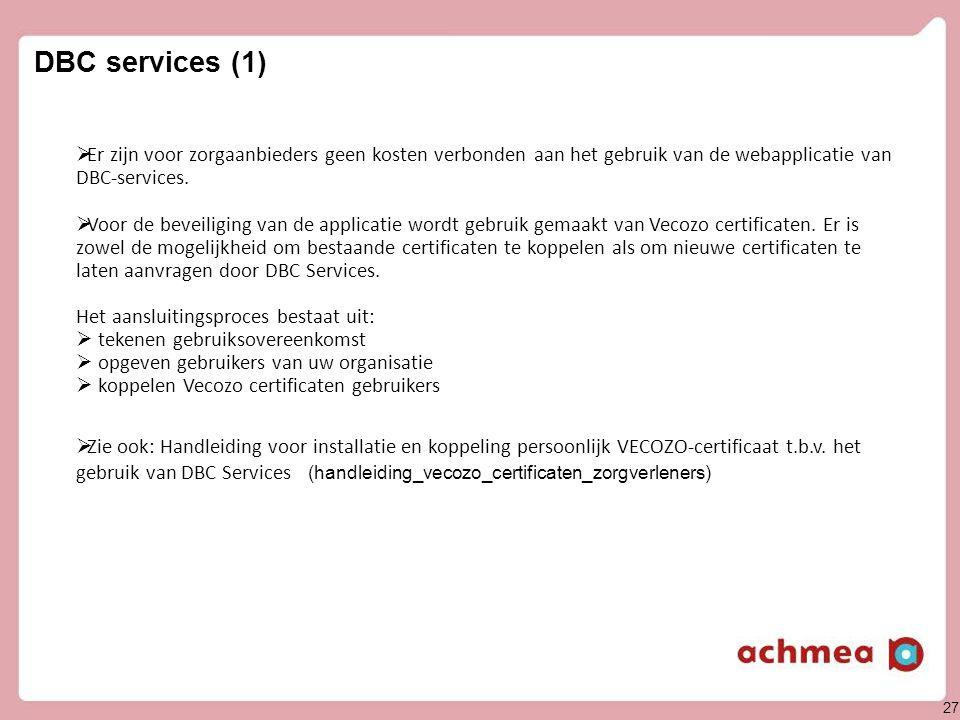 27 DBC services (1)  Er zijn voor zorgaanbieders geen kosten verbonden aan het gebruik van de webapplicatie van DBC-services.  Voor de beveiliging v