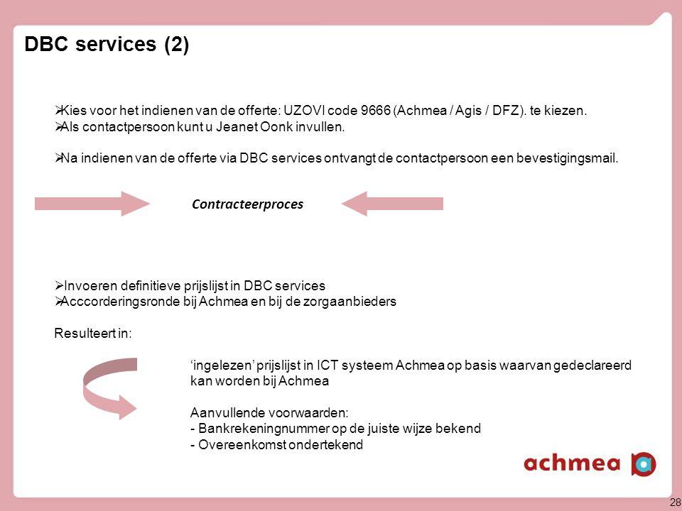 28 DBC services (2)  Kies voor het indienen van de offerte: UZOVI code 9666 (Achmea / Agis / DFZ). te kiezen.  Als contactpersoon kunt u Jeanet Oonk