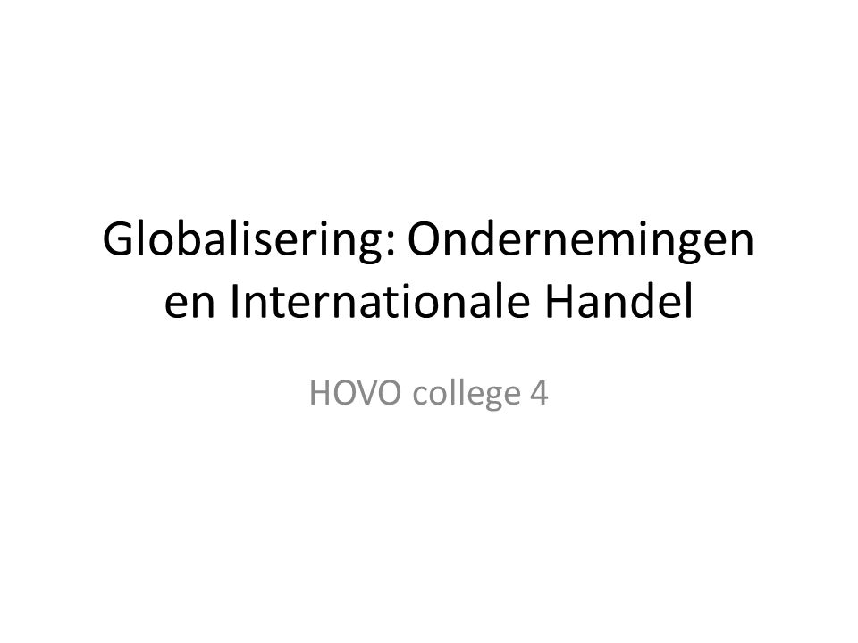 Globalisering: Ondernemingen en Internationale Handel HOVO college 4