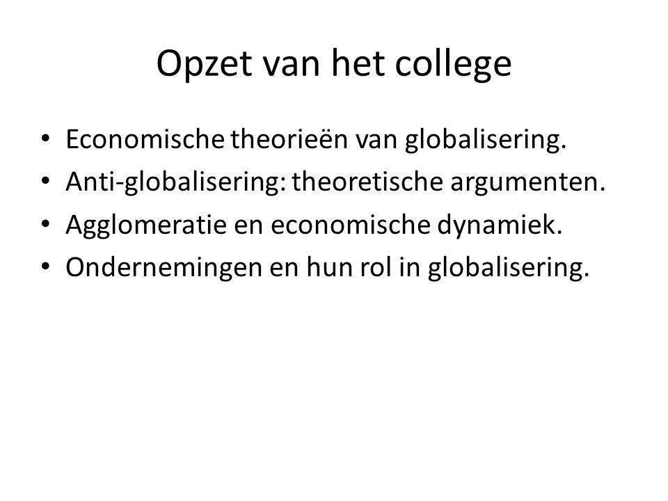 Opzet van het college Economische theorieën van globalisering. Anti-globalisering: theoretische argumenten. Agglomeratie en economische dynamiek. Onde