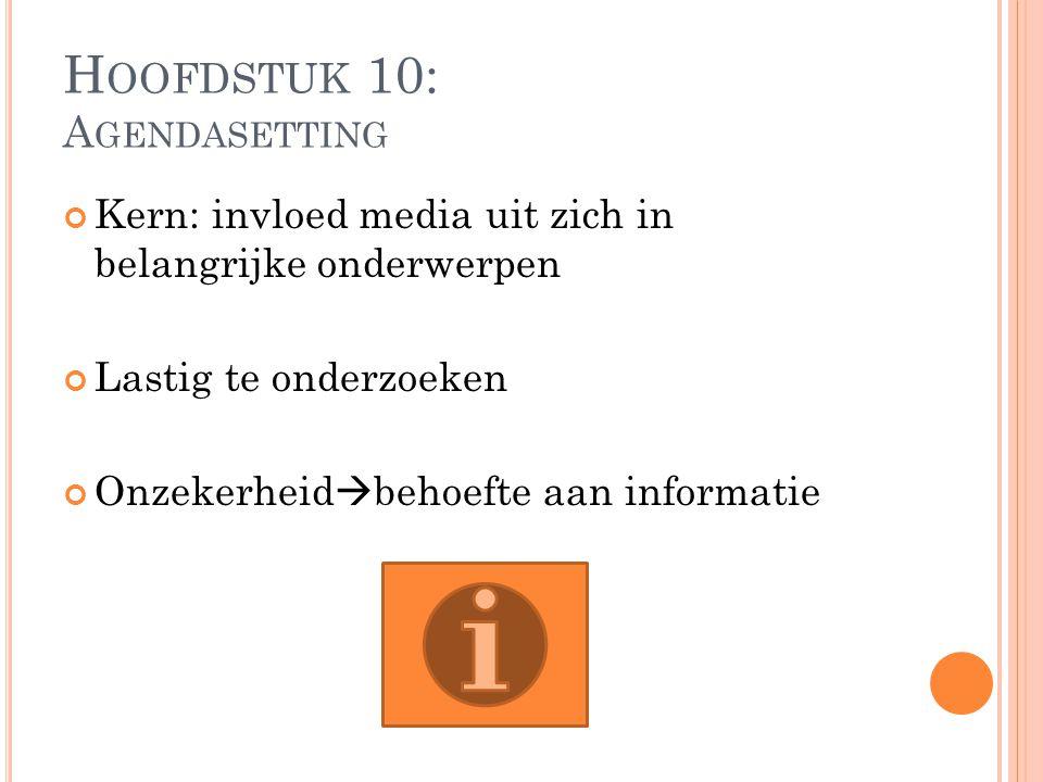 H OOFDSTUK 10: A GENDASETTING Kern: invloed media uit zich in belangrijke onderwerpen Lastig te onderzoeken Onzekerheid  behoefte aan informatie