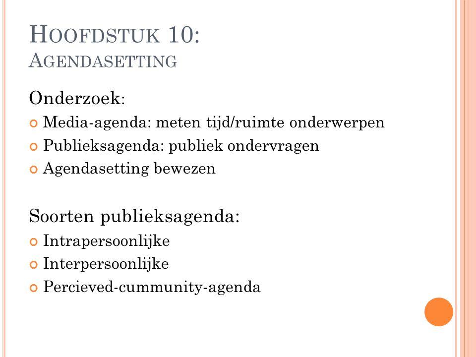 Onderzoek : Media-agenda: meten tijd/ruimte onderwerpen Publieksagenda: publiek ondervragen Agendasetting bewezen Soorten publieksagenda: Intrapersoon