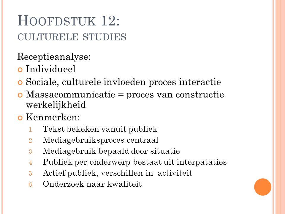 Receptieanalyse: Individueel Sociale, culturele invloeden proces interactie Massacommunicatie = proces van constructie werkelijkheid Kenmerken: 1. Tek