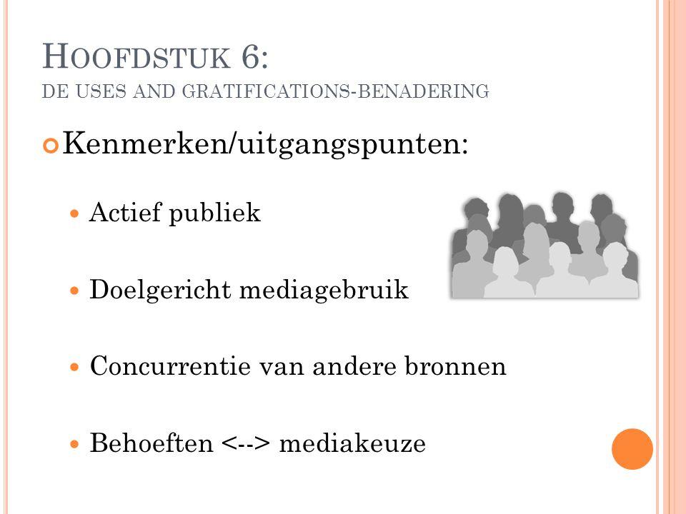H OOFDSTUK 6: DE USES AND GRATIFICATIONS - BENADERING Kenmerken/uitgangspunten: Actief publiek Doelgericht mediagebruik Concurrentie van andere bronne