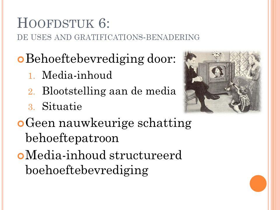Behoeftebevrediging door: 1. Media-inhoud 2. Blootstelling aan de media 3. Situatie Geen nauwkeurige schatting behoeftepatroon Media-inhoud structuree