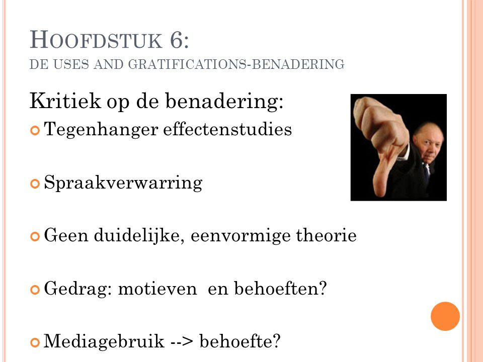 Kritiek op de benadering: Tegenhanger effectenstudies Spraakverwarring Geen duidelijke, eenvormige theorie Gedrag: motieven en behoeften? Mediagebruik