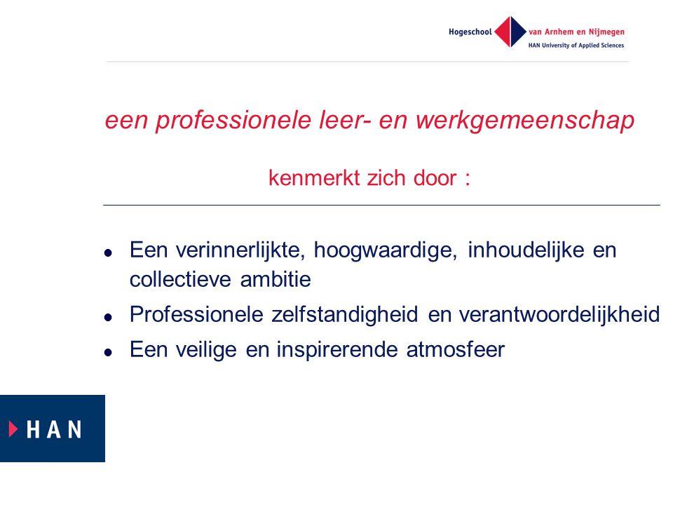 een professionele leer- en werkgemeenschap kenmerkt zich door : Een verinnerlijkte, hoogwaardige, inhoudelijke en collectieve ambitie Professionele ze