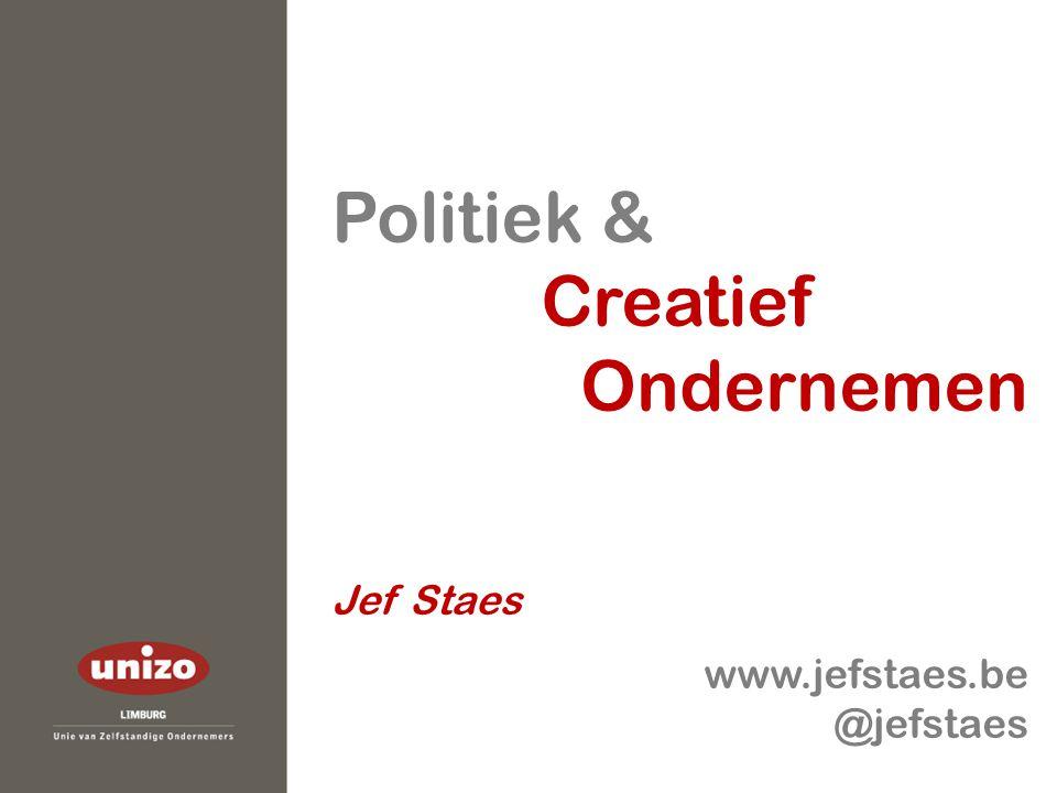 Politiek & Creatief Ondernemen Jef Staes www.jefstaes.be @jefstaes