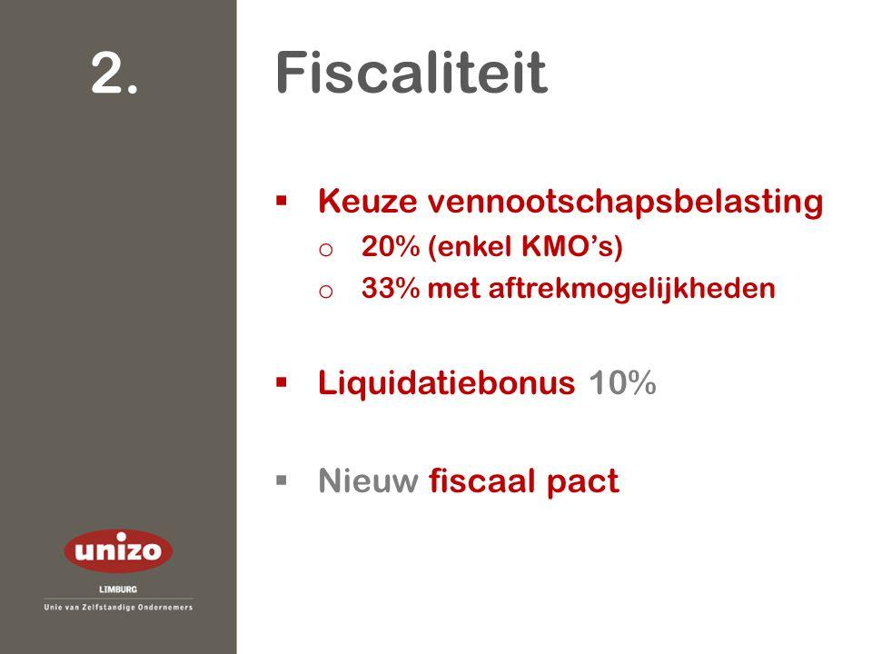  Keuze vennootschapsbelasting o 20% (enkel KMO's) o 33% met aftrekmogelijkheden  Liquidatiebonus 10%  Nieuw fiscaal pact Fiscaliteit 2.