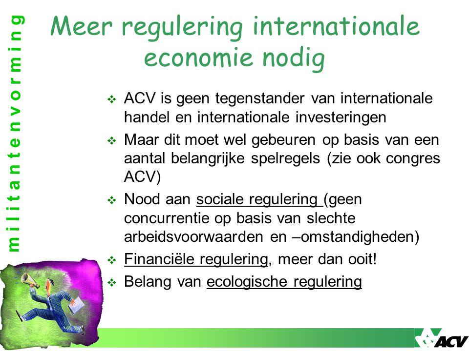 m i l i t a n t e n v o r m i n g Meer regulering internationale economie nodig  ACV is geen tegenstander van internationale handel en internationale