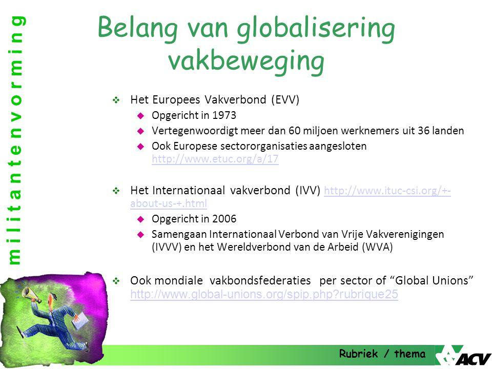 m i l i t a n t e n v o r m i n g Belang van globalisering vakbeweging  Het Europees Vakverbond (EVV)  Opgericht in 1973  Vertegenwoordigt meer dan