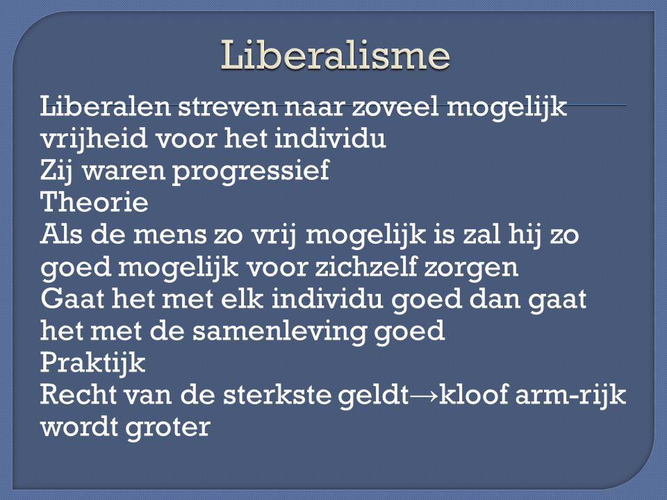 Liberalen streven naar zoveel mogelijk vrijheid voor het individu Zij waren progressief Theorie Als de mens zo vrij mogelijk is zal hij zo goed mogeli